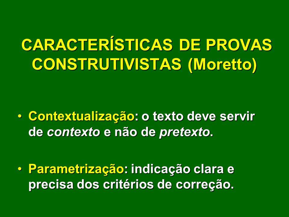 CARACTERÍSTICAS DE PROVAS CONSTRUTIVISTAS (Moretto) CARACTERÍSTICAS DE PROVAS CONSTRUTIVISTAS (Moretto) Contextualização: o texto deve servir de conte