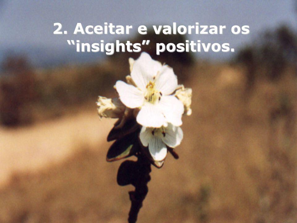 2. Aceitar e valorizar os insights positivos.