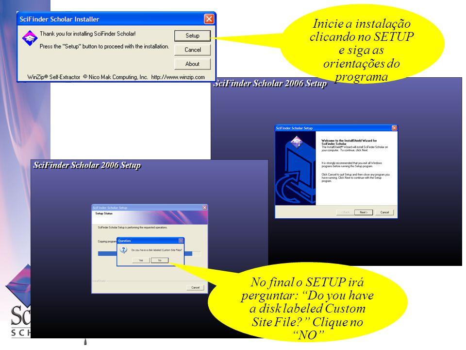 Inicie a instalação clicando no SETUP e siga as orientações do programa No final o SETUP irá perguntar: Do you have a disk labeled Custom Site File.