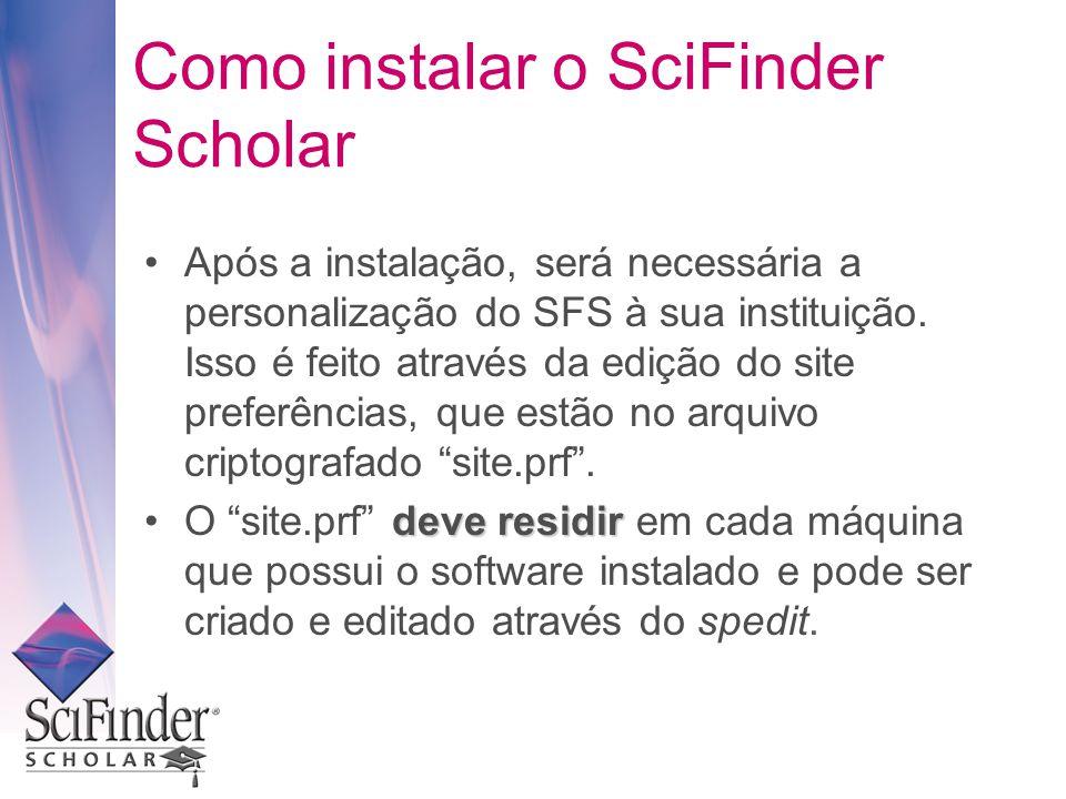 Como instalar o SciFinder Scholar Após a instalação, será necessária a personalização do SFS à sua instituição.