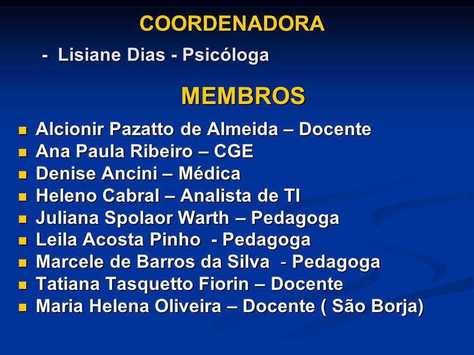 COORDENADORA - Lisiane Dias - Psicóloga COORDENADORA - Lisiane Dias - Psicóloga MEMBROS Alcionir Pazatto de Almeida – Docente Alcionir Pazatto de Alme