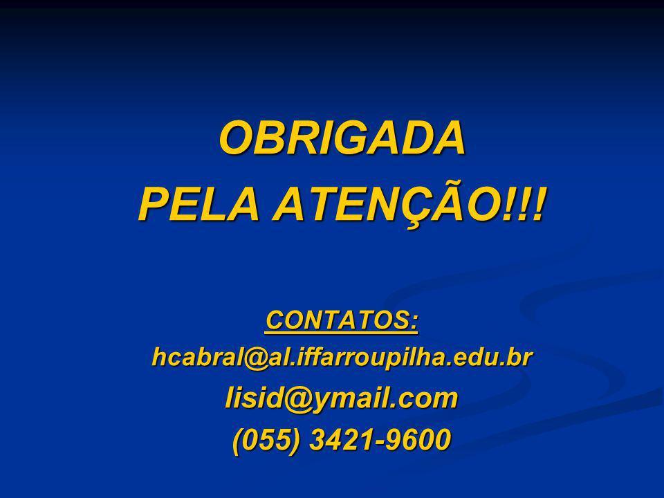 OBRIGADA PELA ATENÇÃO!!! CONTATOS:hcabral@al.iffarroupilha.edu.brlisid@ymail.com (055) 3421-9600