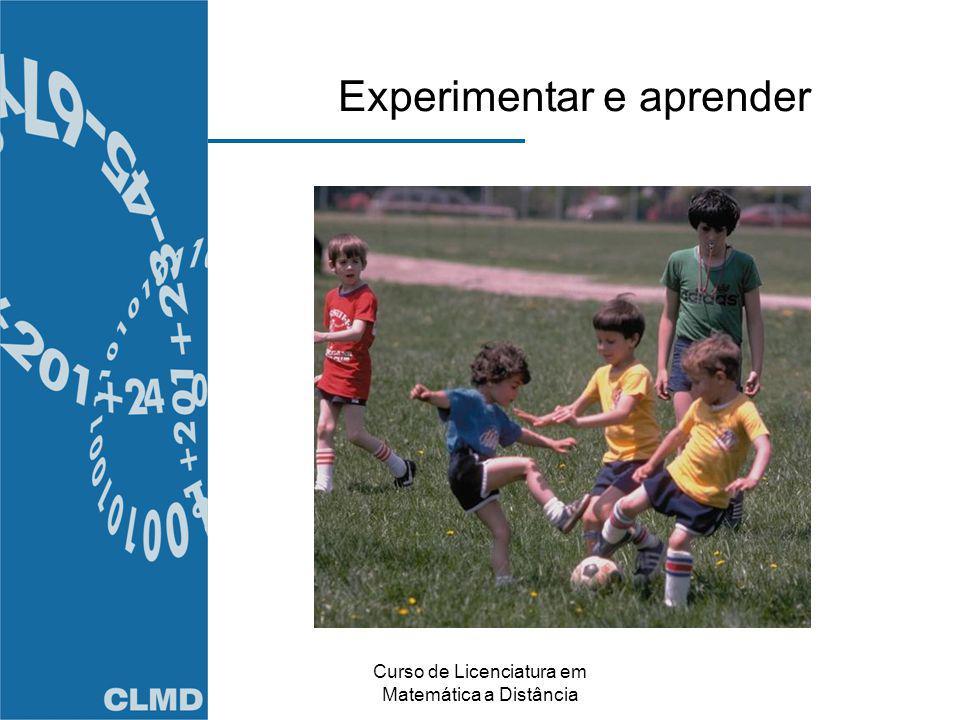 Curso de Licenciatura em Matemática a Distância Experimentar e aprender