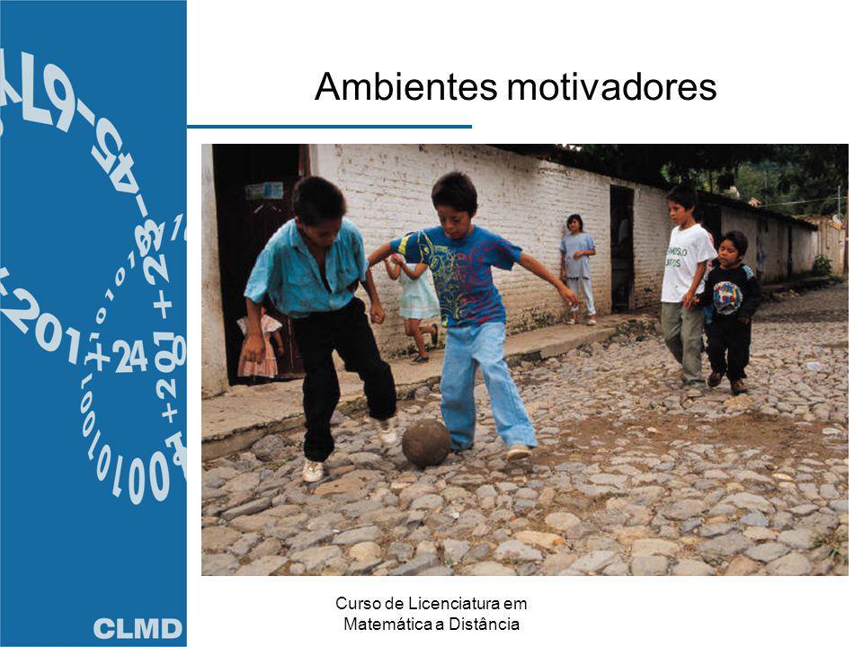 Curso de Licenciatura em Matemática a Distância Ambientes motivadores