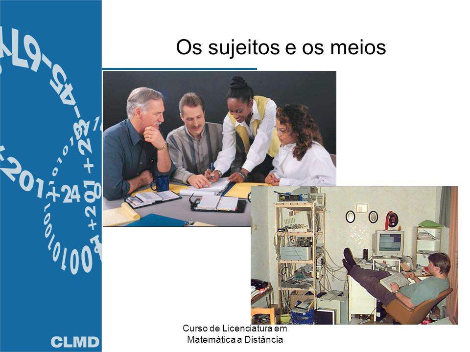 Curso de Licenciatura em Matemática a Distância Os sujeitos e os meios
