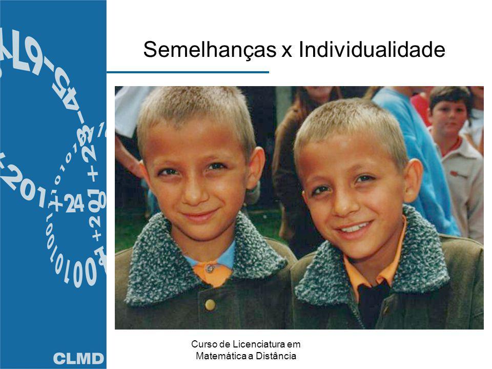 Curso de Licenciatura em Matemática a Distância Semelhanças x Individualidade