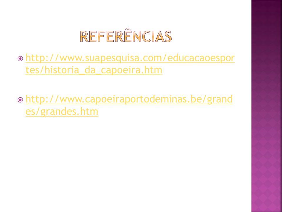 http://www.suapesquisa.com/educacaoespor tes/historia_da_capoeira.htm http://www.suapesquisa.com/educacaoespor tes/historia_da_capoeira.htm http://www