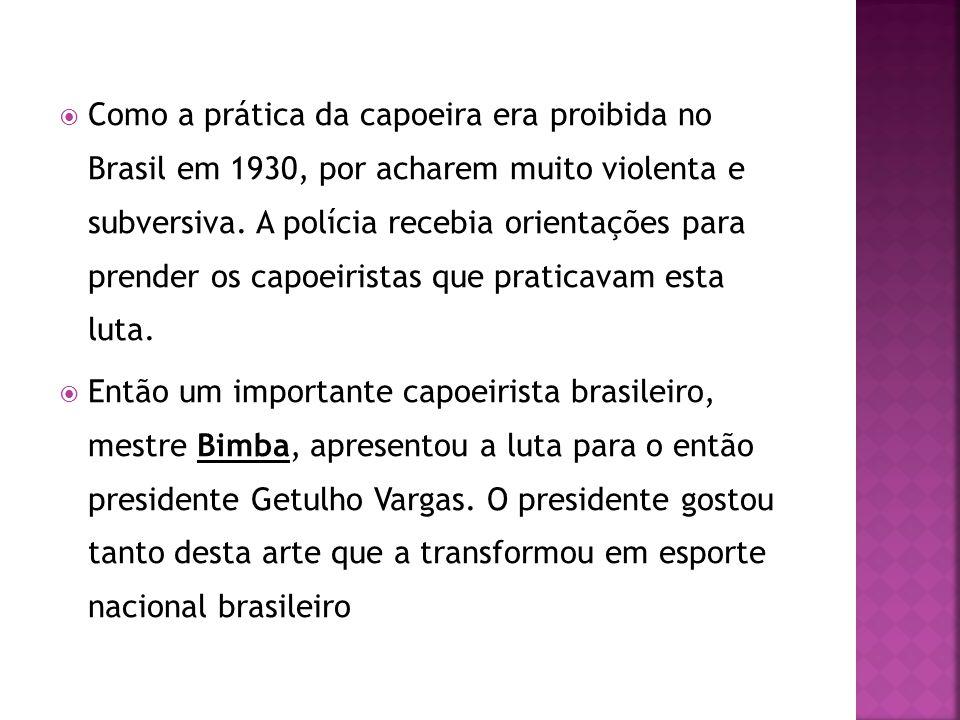 Como a prática da capoeira era proibida no Brasil em 1930, por acharem muito violenta e subversiva. A polícia recebia orientações para prender os capo