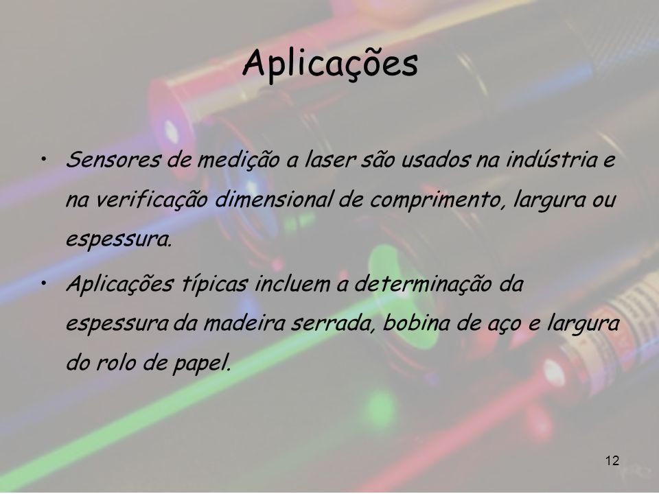 Aplicações 12 Sensores de medição a laser são usados na indústria e na verificação dimensional de comprimento, largura ou espessura. Aplicações típica