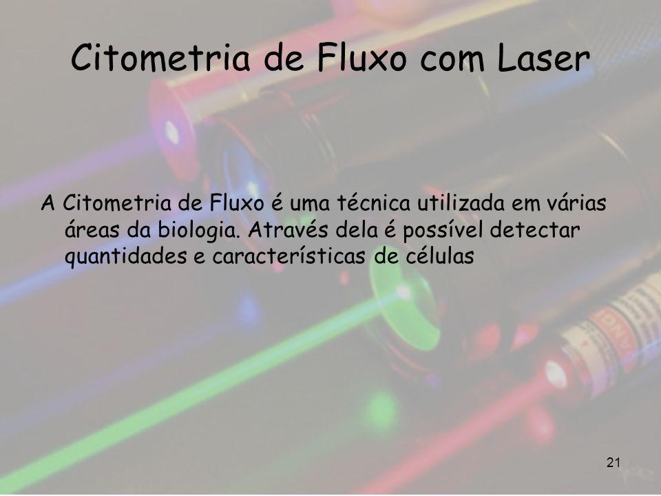 Citometria de Fluxo com Laser A Citometria de Fluxo é uma técnica utilizada em várias áreas da biologia. Através dela é possível detectar quantidades
