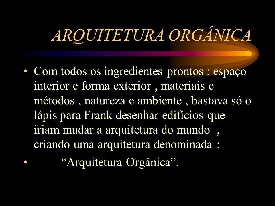 ARQUITETURA ORGÂNICA Com todos os ingredientes prontos : espaço interior e forma exterior, materiais e métodos, natureza e ambiente, bastava só o lápi