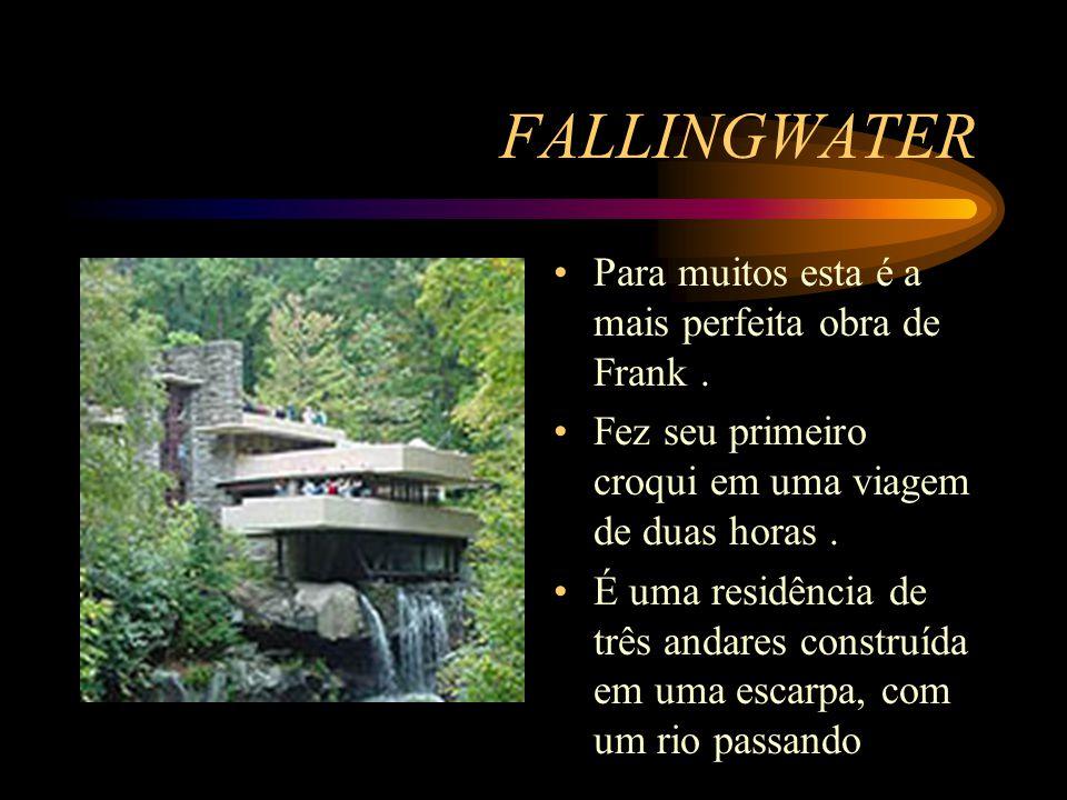FALLINGWATER Para muitos esta é a mais perfeita obra de Frank.