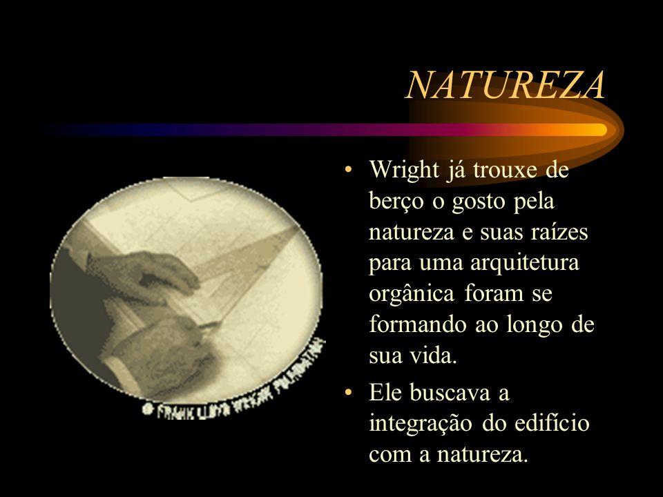 NATUREZA Wright já trouxe de berço o gosto pela natureza e suas raízes para uma arquitetura orgânica foram se formando ao longo de sua vida. Ele busca