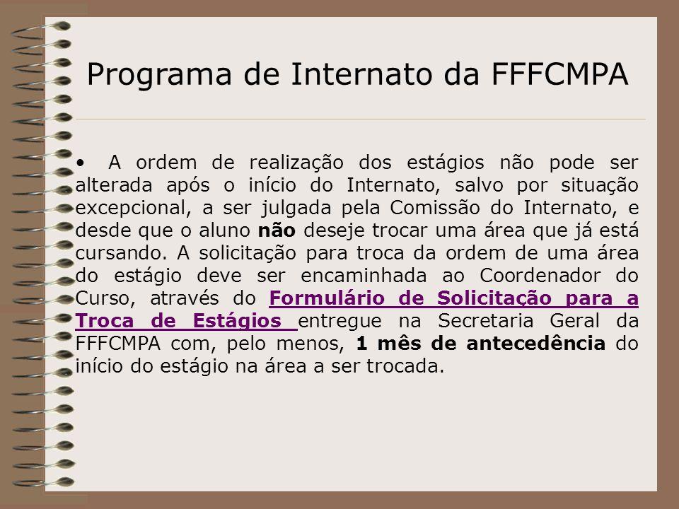 Programa de Internato da FFFCMPA A ordem de realização dos estágios não pode ser alterada após o início do Internato, salvo por situação excepcional,