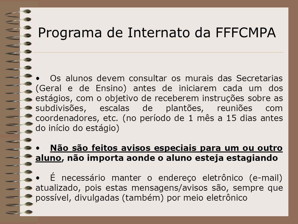 Programa de Internato da FFFCMPA Os alunos devem consultar os murais das Secretarias (Geral e de Ensino) antes de iniciarem cada um dos estágios, com