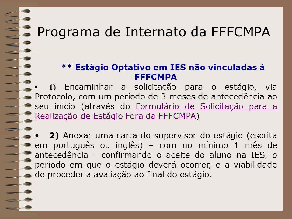 Programa de Internato da FFFCMPA ** Estágio Optativo em IES não vinculadas à FFFCMPA 1) Encaminhar a solicitação para o estágio, via Protocolo, com um