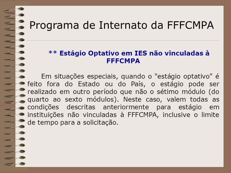 Programa de Internato da FFFCMPA ** Estágio Optativo em IES não vinculadas à FFFCMPA Em situações especiais, quando o