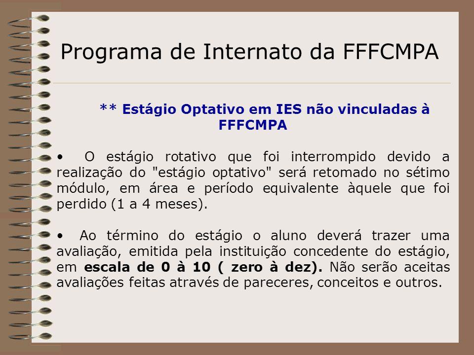 Programa de Internato da FFFCMPA ** Estágio Optativo em IES não vinculadas à FFFCMPA O estágio rotativo que foi interrompido devido a realização do