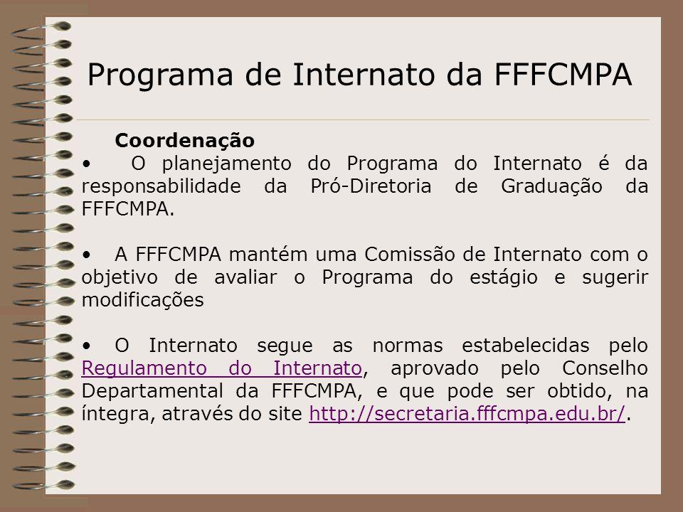 Programa de Internato da FFFCMPA Coordenação O planejamento do Programa do Internato é da responsabilidade da Pró-Diretoria de Graduação da FFFCMPA. A