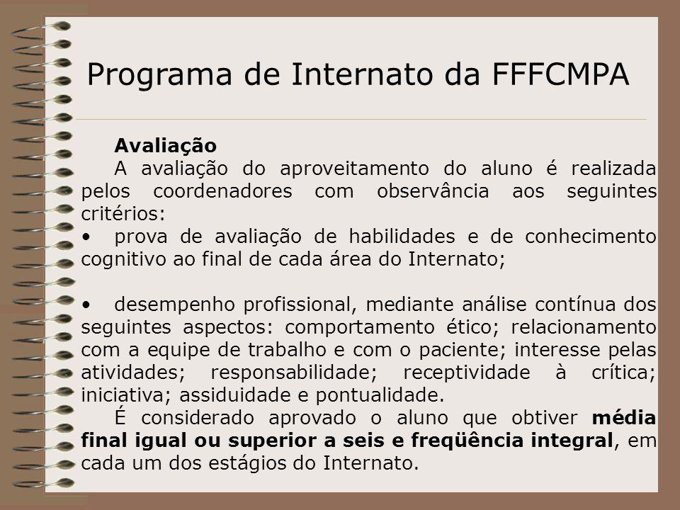 Programa de Internato da FFFCMPA Avaliação A avaliação do aproveitamento do aluno é realizada pelos coordenadores com observância aos seguintes critér