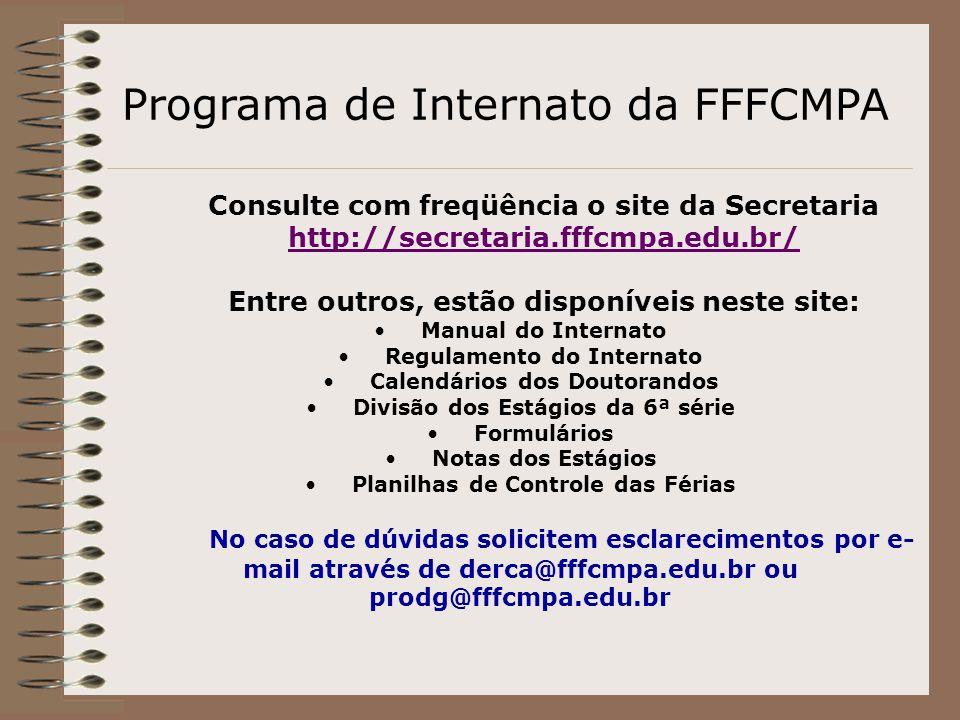 Programa de Internato da FFFCMPA Consulte com freqüência o site da Secretaria http://secretaria.fffcmpa.edu.br/ Entre outros, estão disponíveis neste