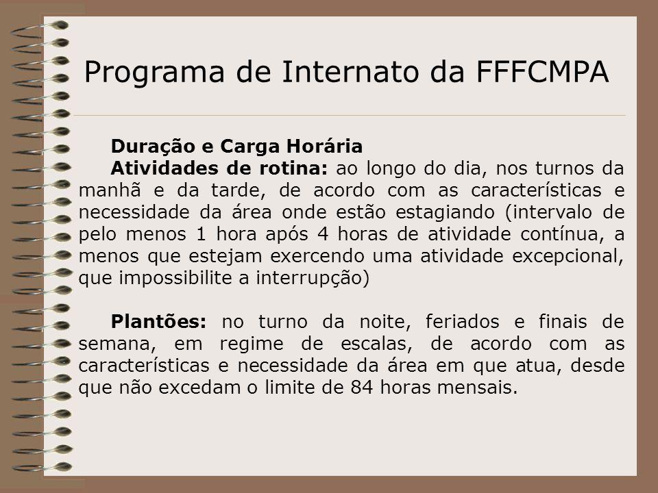 Programa de Internato da FFFCMPA Duração e Carga Horária Atividades de rotina: ao longo do dia, nos turnos da manhã e da tarde, de acordo com as carac
