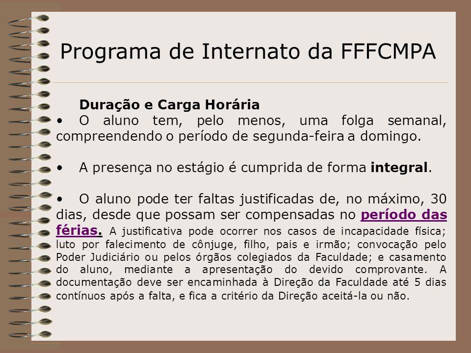 Programa de Internato da FFFCMPA Duração e Carga Horária O aluno tem, pelo menos, uma folga semanal, compreendendo o período de segunda-feira a doming