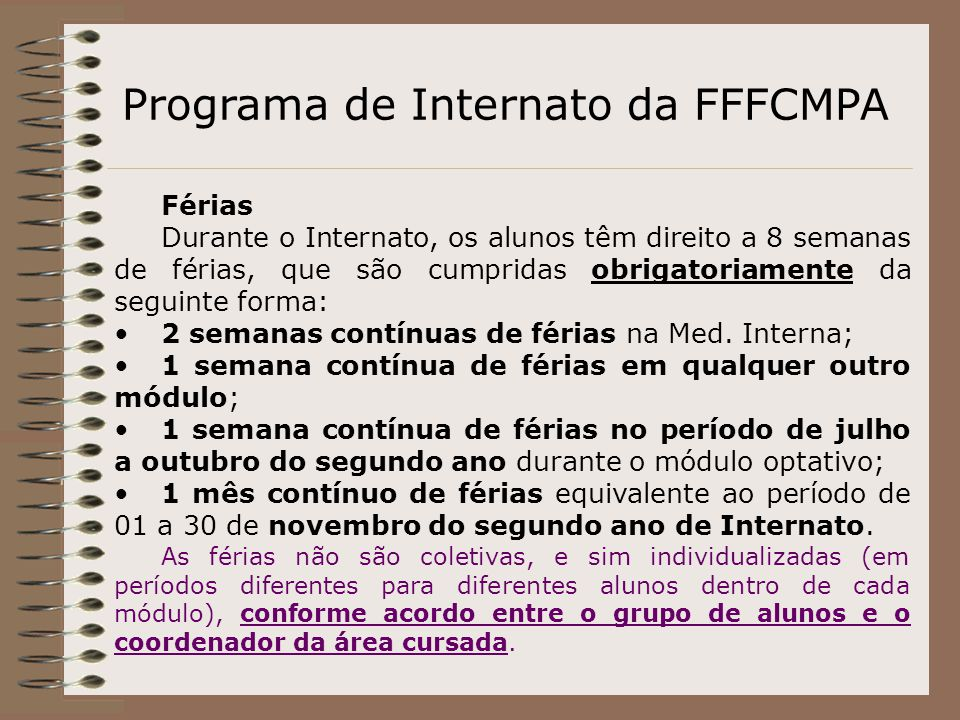 Programa de Internato da FFFCMPA Férias Durante o Internato, os alunos têm direito a 8 semanas de férias, que são cumpridas obrigatoriamente da seguin