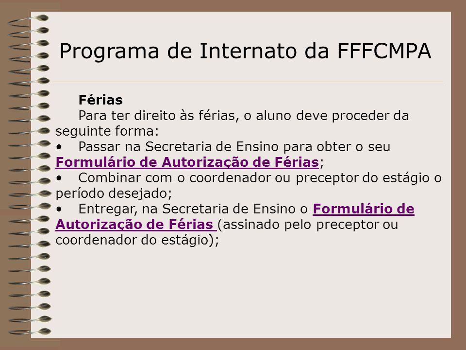 Programa de Internato da FFFCMPA Férias Para ter direito às férias, o aluno deve proceder da seguinte forma: Passar na Secretaria de Ensino para obter
