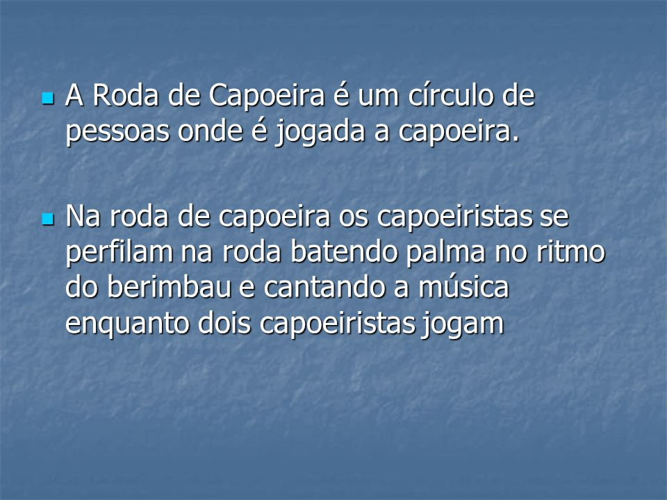 A Roda de Capoeira é um círculo de pessoas onde é jogada a capoeira. A Roda de Capoeira é um círculo de pessoas onde é jogada a capoeira. Na roda de c