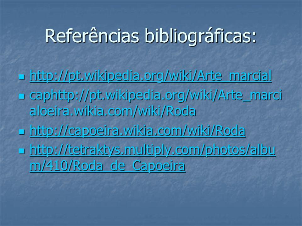Referências bibliográficas: http://pt.wikipedia.org/wiki/Arte_marcial http://pt.wikipedia.org/wiki/Arte_marcial http://pt.wikipedia.org/wiki/Arte_marc