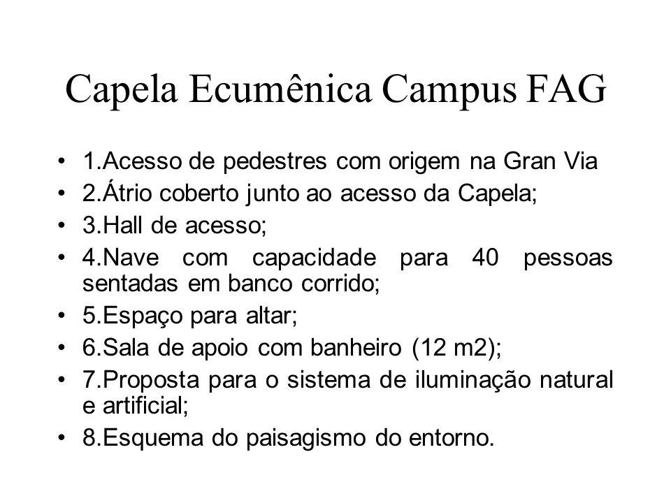 Capela Ecumênica Campus FAG 1.Acesso de pedestres com origem na Gran Via 2.Átrio coberto junto ao acesso da Capela; 3.Hall de acesso; 4.Nave com capac