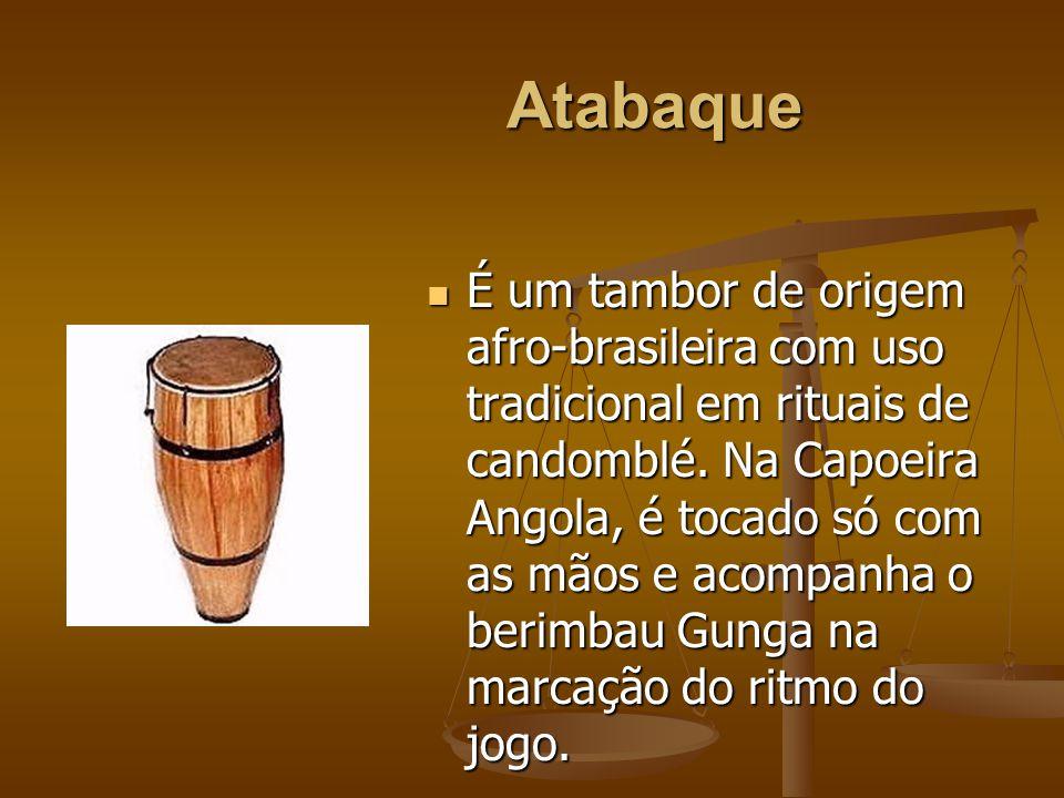 Atabaque É um tambor de origem afro-brasileira com uso tradicional em rituais de candomblé. Na Capoeira Angola, é tocado só com as mãos e acompanha o