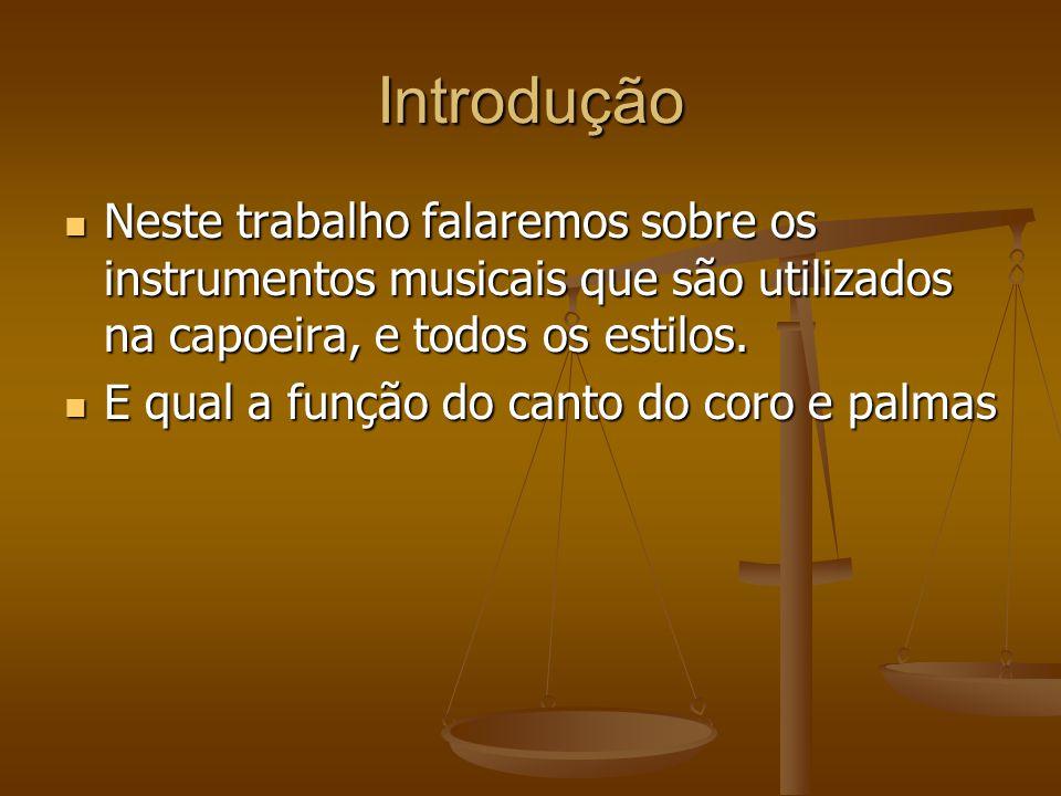 Introdução Neste trabalho falaremos sobre os instrumentos musicais que são utilizados na capoeira, e todos os estilos. Neste trabalho falaremos sobre
