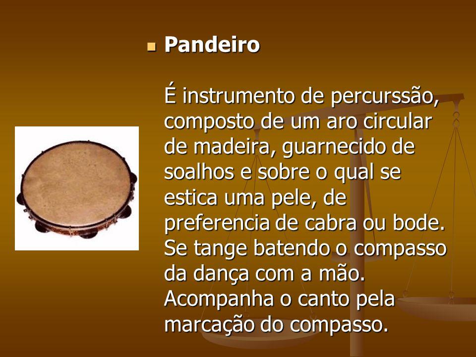 Pandeiro É instrumento de percurssão, composto de um aro circular de madeira, guarnecido de soalhos e sobre o qual se estica uma pele, de preferencia