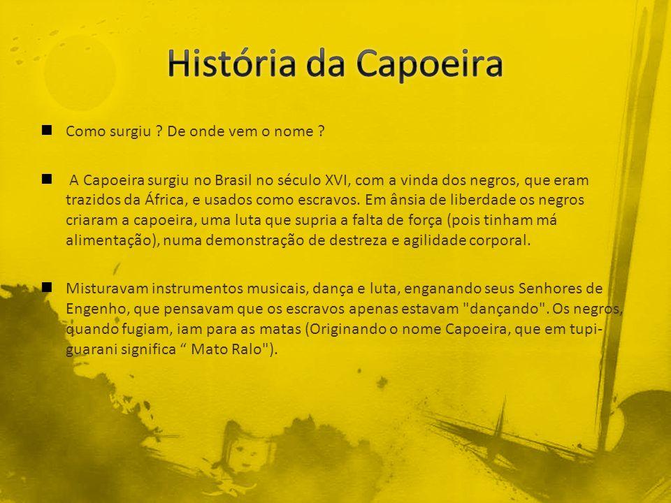 Como surgiu ? De onde vem o nome ? A Capoeira surgiu no Brasil no século XVI, com a vinda dos negros, que eram trazidos da África, e usados como escra
