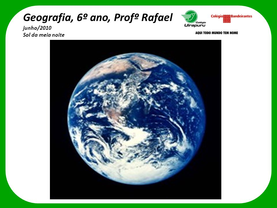 Geografia, 6º ano, Profº Rafael junho/2010 Sol da meia noite