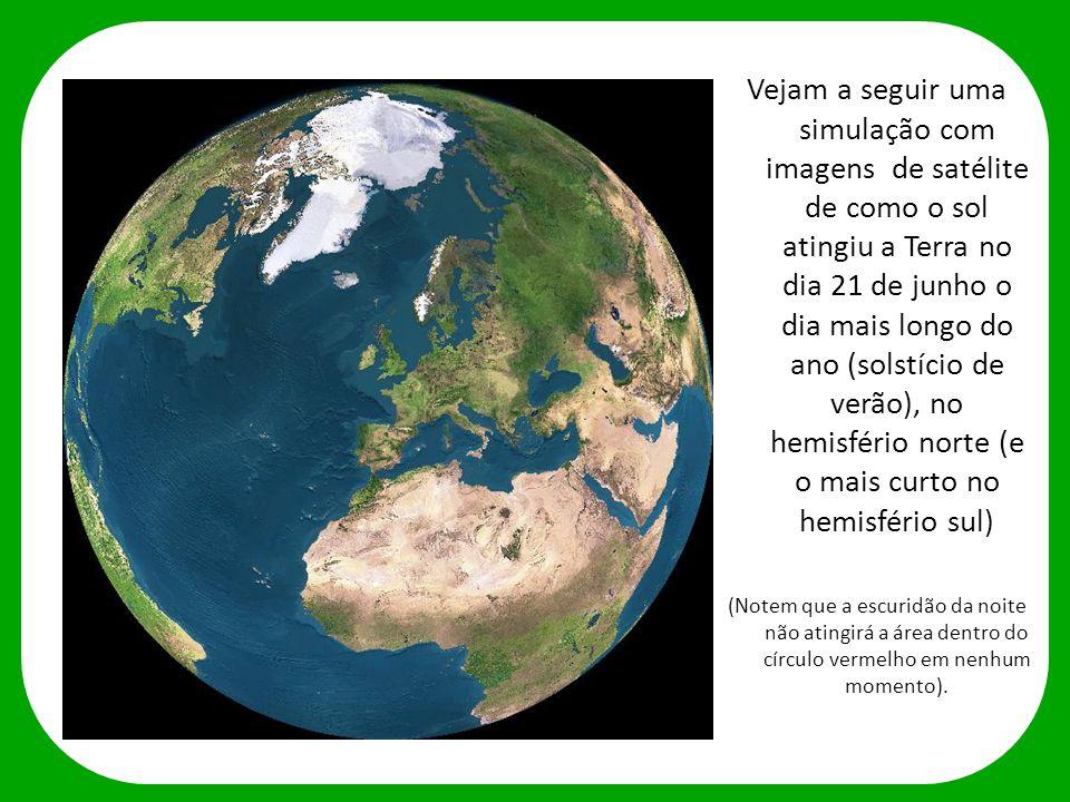 Vejam a seguir uma simulação com imagens de satélite de como o sol atingiu a Terra no dia 21 de junho o dia mais longo do ano (solstício de verão), no
