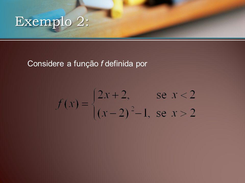 Exemplo 2: Considere a função f definida por
