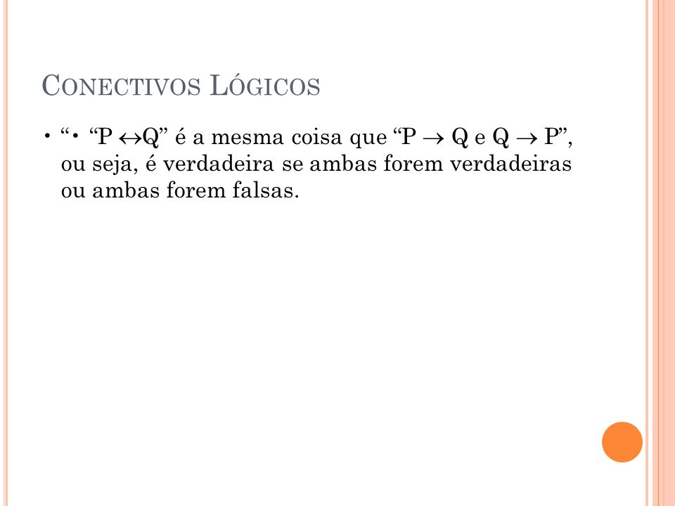 C ONECTIVOS L ÓGICOS P Q é a mesma coisa que P Q e Q P, ou seja, é verdadeira se ambas forem verdadeiras ou ambas forem falsas.
