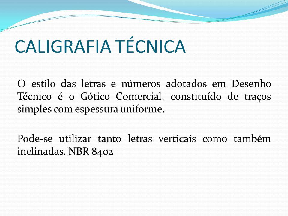 CALIGRAFIA TÉCNICA O estilo das letras e números adotados em Desenho Técnico é o Gótico Comercial, constituído de traços simples com espessura uniform