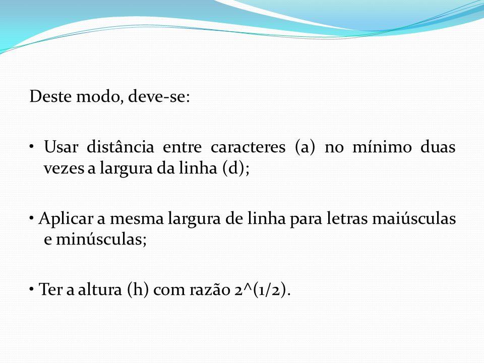 Deste modo, deve-se: Usar distância entre caracteres (a) no mínimo duas vezes a largura da linha (d); Aplicar a mesma largura de linha para letras mai