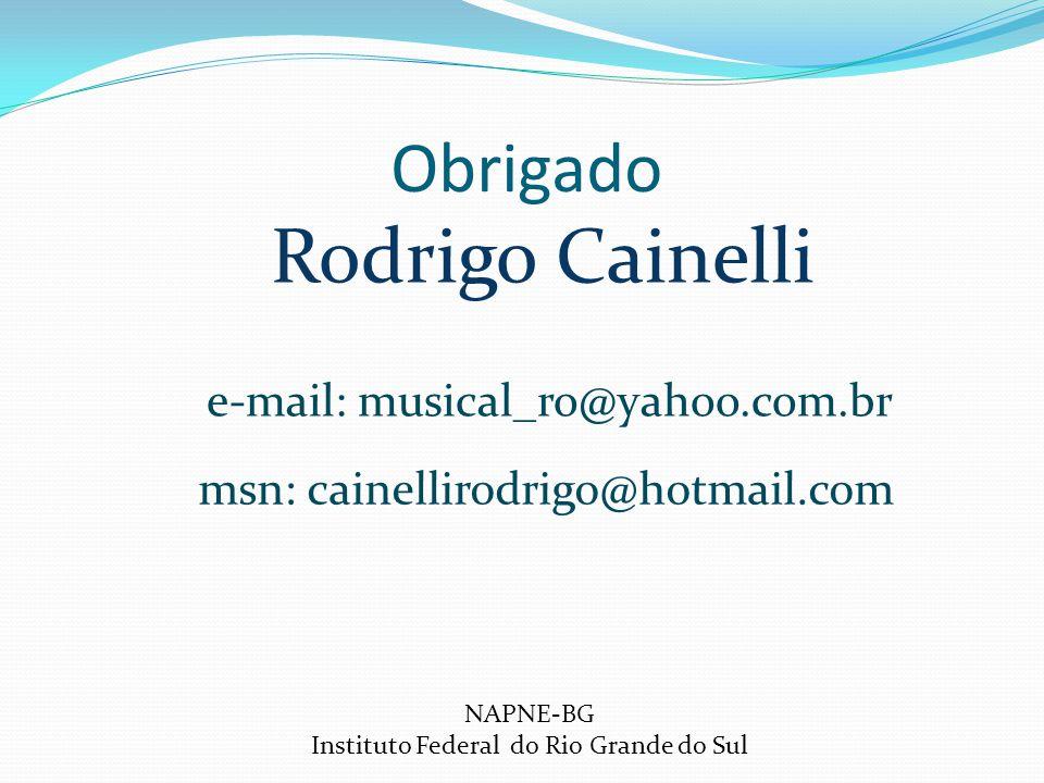 Obrigado e-mail: musical_ro@yahoo.com.br msn: cainellirodrigo@hotmail.com NAPNE-BG Instituto Federal do Rio Grande do Sul Rodrigo Cainelli