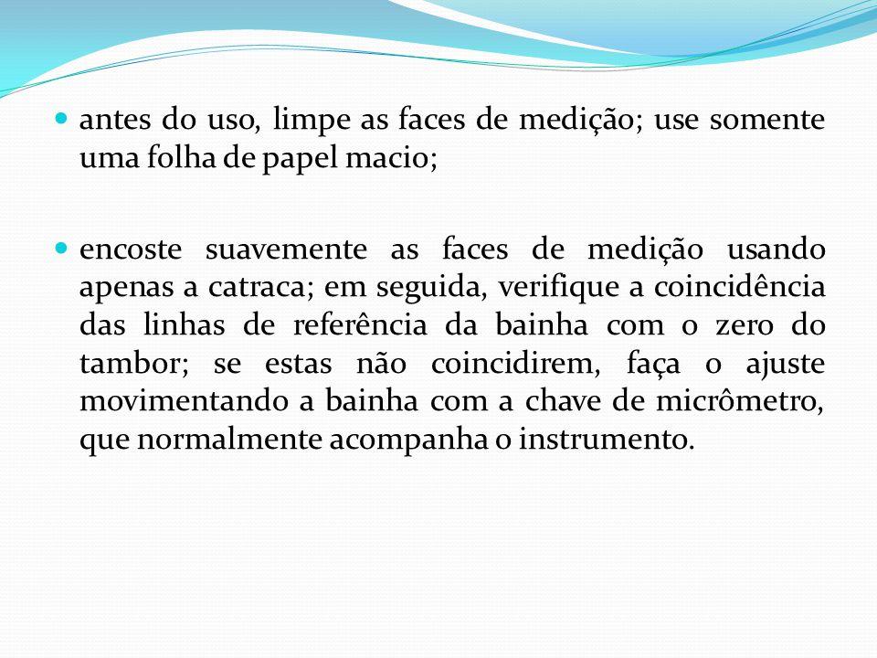 antes do uso, limpe as faces de medição; use somente uma folha de papel macio; encoste suavemente as faces de medição usando apenas a catraca; em segu