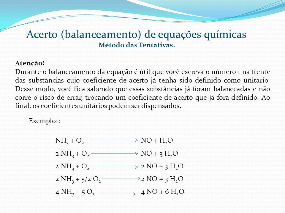 Acerto (balanceamento) de equações químicas NH 3 + O 2 NO + H 2 O 2 NH 3 + O 2 NO + 3 H 2 O 2 NH 3 + O 2 2 NO + 3 H 2 O 2 NH 3 + 5/2 O 2 2 NO + 3 H 2
