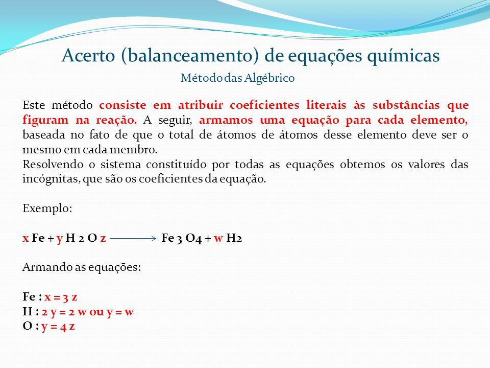 Acerto (balanceamento) de equações químicas Método das Algébrico Este método consiste em atribuir coeficientes literais às substâncias que figuram na