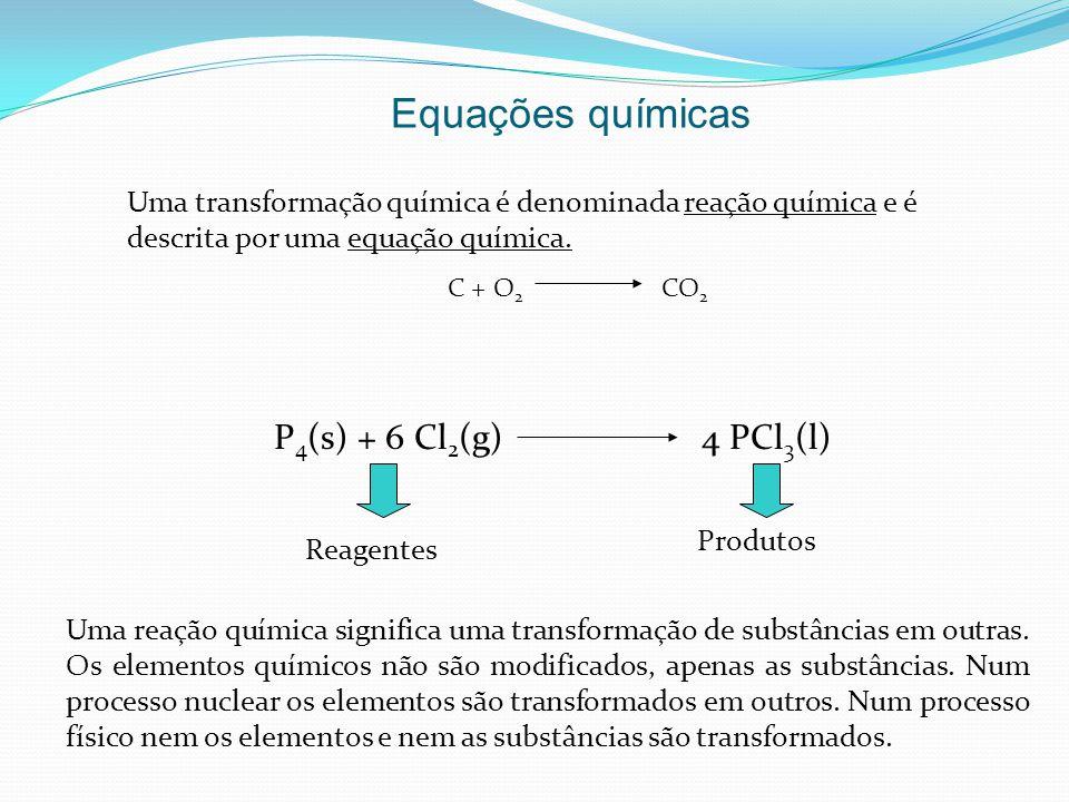 Equações químicas Uma transformação química é denominada reação química e é descrita por uma equação química. C + O 2 CO 2 P 4 (s) + 6 Cl 2 (g)4 PCl 3