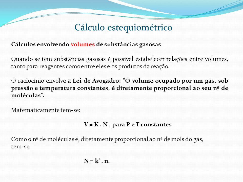 Cálculos envolvendo volumes de substâncias gasosas Quando se tem substâncias gasosas é possível estabelecer relações entre volumes, tanto para reagent