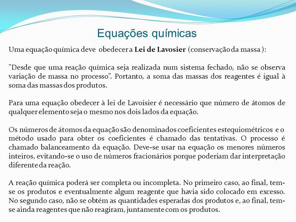 Uma equação química deve obedecer a Lei de Lavosier (conservação da massa ):