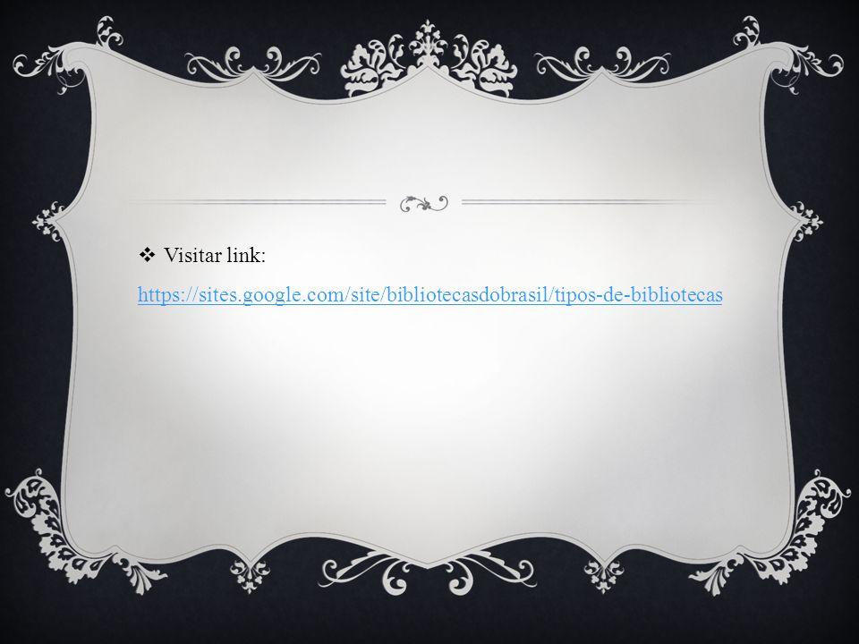 Visitar link: https://sites.google.com/site/bibliotecasdobrasil/tipos-de-bibliotecas https://sites.google.com/site/bibliotecasdobrasil/tipos-de-bibliotecas